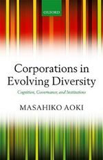 Corporations in Evolving Diversity : Cognition, Governance, and Institutions - Masahiko Aoki