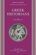 Greek Historians : New Surveys in the Classics Ser.: Greece and Rome - John M. Marincola