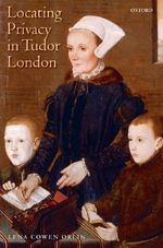 Locating Privacy in Tudor London - Lena Cowen Orlin