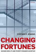 Changing Fortunes : Income Mobility and Poverty Dynamics in Britain - Stephen P. Jenkins