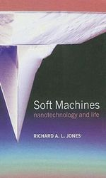 Soft Machines : Nanotechnology and Life - Richard A.L. Jones