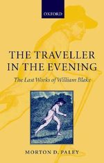 The Traveller in the Evening : The Last Works of William Blake - Morton D. Paley