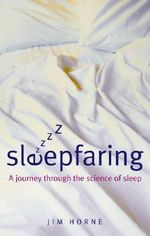 Sleepfaring : A Journey Through the Science of Sleep - Jim Horne