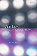 Zombies and Consciousness - Robert Kirk