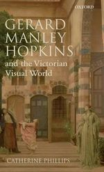 Gerard Manley Hopkins and the Victorian Visual World - Catherine Phillips