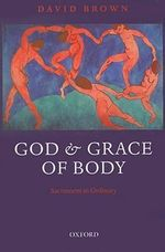 God and Grace of Body : Sacrament in Ordinary - David Brown