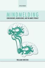 Mindmelding : Consciousness, Neuroscience, and the Mind's Privacy - William Hirstein
