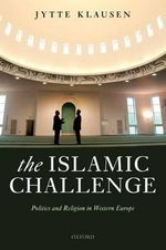 The Islamic Challenge : Politics and Religion in Western Europe - Jytte Klausen
