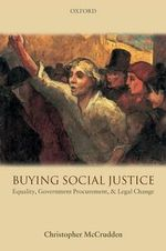 Buying Social Justice : Equality, Government Procurement, and Legal Change - Christopher McCrudden