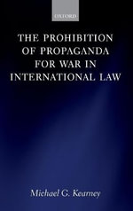 The Prohibition of Propaganda for War in International Law - Michael Kearney