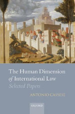 The Human Dimension of International Law : Selected Papers of Antonio Cassese - Antonio Cassese