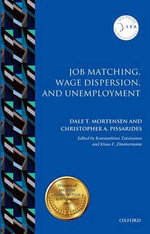 Job Matching, Wage Dispersion, and Unemployment : IZA Prize in Labor Economics - Dale T. Mortensen