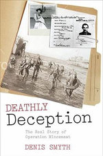 Deathly Deception : The Real Story of Operation Mincemeat - Denis Smyth