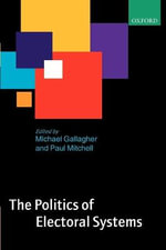The Politics of Electoral Systems - Michael Gallagher