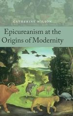Epicureanism at the Origins of Modernity - Catherine Wilson