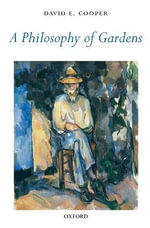 A Philosophy of Gardens - David E. Cooper