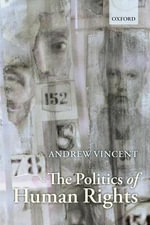 The Politics of Human Rights - Andrew Vincent