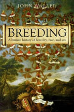 Breeding : The Human History of Heredity, Race, and Sex - John Waller