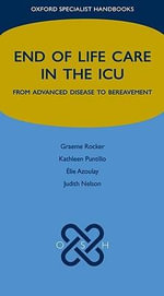 End of Life Care in the ICU : From Advanced Disease to Bereavement