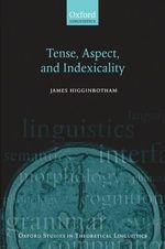 Tense, Aspect, and Indexicality - James Higginbotham