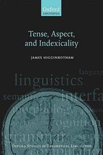 Tense, Aspect, and Indexicality : Oxford Studies in Theoretical Linguistics - James Higginbotham