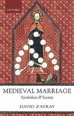 Medieval Marriage : Symbolism and Society - D. L. D'Avray