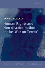 Human Rights and Non-discrimination in the War on Terror : Monographs International Law - Daniel Moeckli
