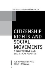 Citizenship Rights and Social Movements : A Comparative and Statistical Analysis - Joe Foweraker