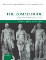 The Roman Nude : Heroic Portrait Statuary 200 BC-AD 300 - Christopher H. Hallett