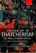 Facing Up to Thatcherism : The History of NALGO 1979-1993 - Roger V. Seifert