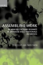 Assembling Work : Remaking Factory Regimes in Japanese Multinationals in Britain - Tony Elger