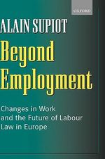 Beyond Employment : Changes in Work and the Future of Labour Law in Europe - Alain Supiot