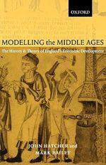 Modelling the Middle Ages : The History and Theory of England's Economic Development - John Hatcher