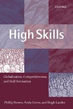 High Skills : Globalization, Competitiveness and Skill - Philip Brown