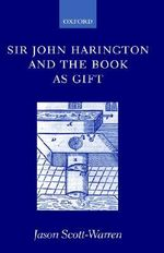 Sir John Harington and the Book as Gift - Jason Scott-Warren