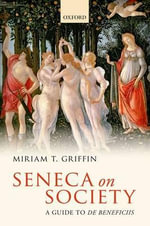 Seneca on Society : A Guide to De Beneficiis - Miriam T. Griffin