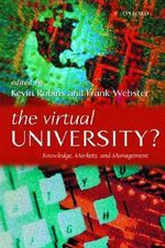 The Virtual University? : Knowledge, Markets and Management