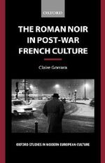 The Roman Noir in Post-war French Culture : Dark Fictions - Claire Gorrara