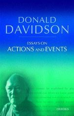 Essays on Actions and Events : Philosophical Essays - Donald Davidson