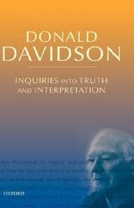 Inquiries into Truth and Interpretation : Philosophical Essays - Donald Davidson