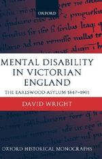 Mental Disability in Victorian England : The Earlswood Asylum 1847-1901 - David Wright