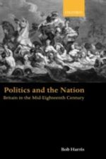 Politics and the Nation : Britain in the Mid-eighteenth Century - Robert Harris