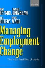 Managing Employment Change : The New Realities of Work - Huw Beynon