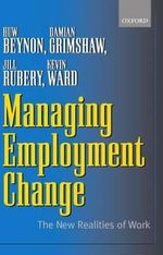 Managing Employment Change : The New Realities of Work - Huw Benyon