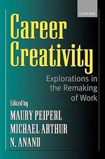 Career Creativity : Explorations in the Remaking of Work