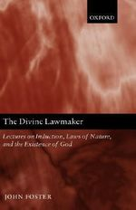The Divine Lawmaker : Lectures on Induction, Laws of Nature, and the Existence of God - John Foster