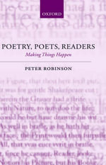 Poetry, Poets, Readers : Making Things Happen - Peter Robinson