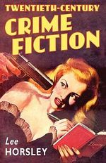 Twentieth-Century Crime Fiction - Lee Horsley