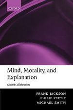 Mind, Morality, and Explanation : Selected Collaborations - Frank Jackson