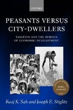 Peasants Versus City-dwellers : Taxation and the Burden of Economic Development - Raaj K. Sah
